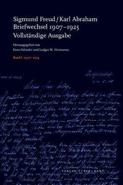 Briefwechsel 1907-1925 von Abraham,  Karl, Falzeder,  Ernst, Freud,  Sigmund, Hermanns,  Ludger M.