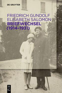 Briefwechsel (1914-1931) von Eschenbach,  Gunilla, Gundolf,  Friedrich, Mojem,  Helmuth, Salomon,  Elisabeth