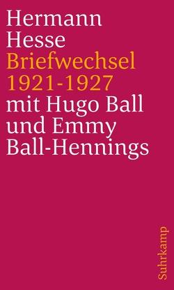 Briefwechsel 1921 bis 1927 von Ball,  Hugo, Ball-Hennings,  Emmy, Hesse,  Hermann, Reetz,  Bärbel