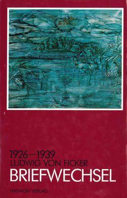 Briefwechsel 1926-1939 von von Ficker,  Ludwig