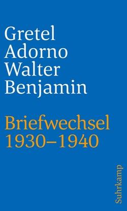 Briefwechsel 1930–1940 von Adorno,  Gretel, Benjamin,  Walter, Gödde,  Christoph, Lonitz,  Henri