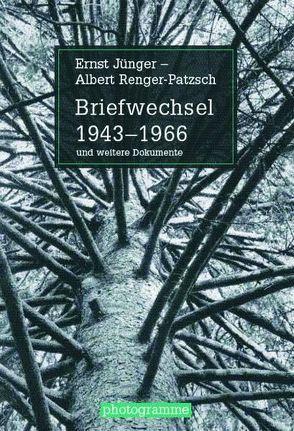 Briefwechsel 1943-1966 und weitere Dokumente von Jünger,  Ernst, Renger-Patzsch,  Albert, Schöning,  Matthias, Stiegler,  Bernd, Wilde,  Ann, Wilde,  Jürgen