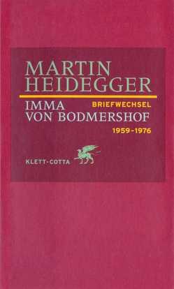 Briefwechsel 1959-1976 von Bodmershof,  Imma von, Heidegger,  Martin, Pieger,  Bruno