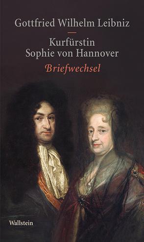 Briefwechsel von Hannover von,  Kurfürstin Sophie, Leibniz,  Gottfried Wilhelm, Li,  Wenchao, Sellschopp,  Sabine