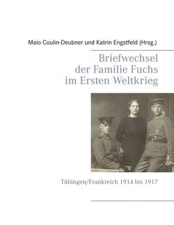 Briefwechsel der Familie Fuchs im Ersten Weltkrieg von Coulin-Deubner,  Maio, Engstfeld,  Katrin