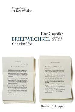 BRIEFWECHSEL drei von Gauweiler,  Peter, Ude,  Christian