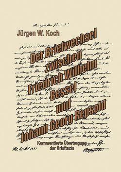 Briefwechsel Friedrich Wilhelm Bessel mit Johann Georg Repsold von Koch,  Jürgen