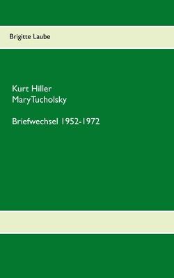 Briefwechsel Kurt Hiller – Mary Tucholsky von Laube,  Brigitte