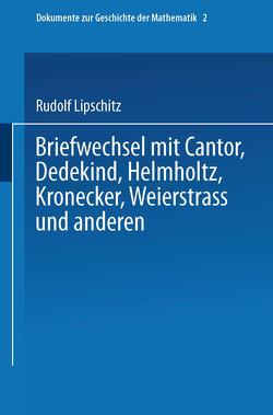 Briefwechsel mit Cantor, Dedekind, Helmholtz, Kronecker, Weierstrass und anderen von Lipschitz,  Rudolf