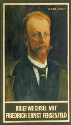 Briefwechsel mit Friedrich Ernst Fehsenfeld II von May,  Karl, Schmid,  Bernhard, Schmid,  Lothar, Steinmetz,  Hans D, Sudhoff,  Dieter