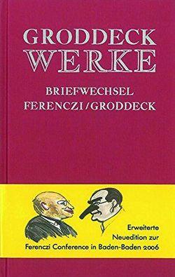 Briefwechsel Sándor Ferenczi – Georg Groddeck von Giefer,  Michael, Groddeck,  Georg