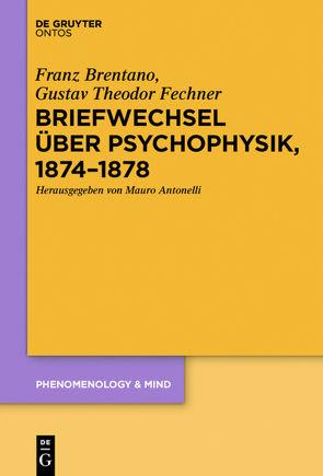 Briefwechsel über Psychophysik, 1874–1878 von Antonelli,  Mauro, Brentano,  Franz, Fechner,  Gustav Theodor
