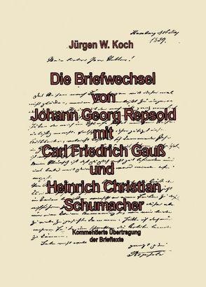 Briefwechsel von Georg Repsold mit Carl F. Gauss und Heinrich C. Schumacher von Koch,  Jürgen