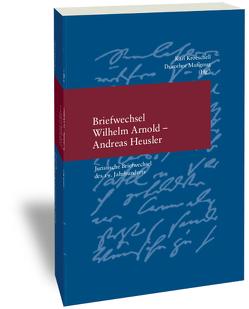 Briefwechsel Wilhelm Arnold und Andreas Heusler von Kroeschell,  Karl, Mussgnug,  Dorothee