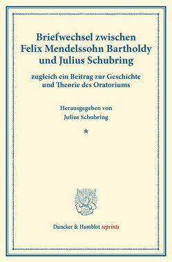 Briefwechsel zwischen Felix Mendelssohn Bartholdy und Julius Schubring. von Mendelssohn Bartholdy,  Felix, Schubring,  Julius
