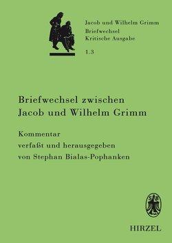 Briefwechsel zwischen Jacob und Wilhelm Grimm. Band 1.3: Kommentar von Bialas-Pophanken,  Stephan, Rölleke,  Heinz
