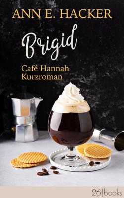 Brigid – Café Hannah Kurzroman von Hacker,  Ann E
