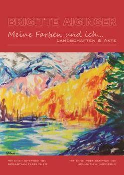 Brigitte Aiginger. Meine Farben und ich … von Fleischer,  Sebastian, Niederle,  Helmuth A