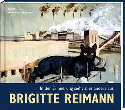 Brigitte Reimann – In der Erinnerung sieht alles anders aus von Feuchtenberger,  Anke, Hampel,  Heide, Reimann,  Brigitte