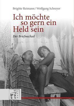 Brigitte Reimann / Wolfgang Schreyer: Ich möchte so gern ein Held sein von Gansel,  Carsten, Stella,  Kristina