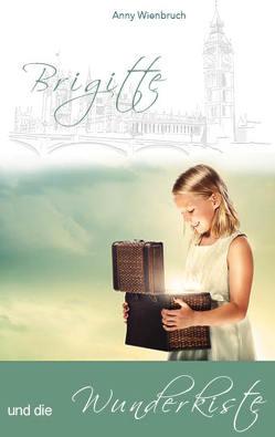 Brigitte und die Wunderkiste von Wienbruch,  Anny