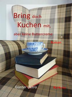 Bring doch Kuchen mit … von Detro,  Günter