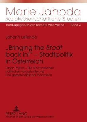 «Bringing the «Stadt» back in!» – Stadtpolitik in Österreich von Lefenda,  Johann