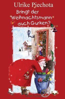 Bringt der Weihnachtsmann auch Gurken? von Piechota,  Ulrike