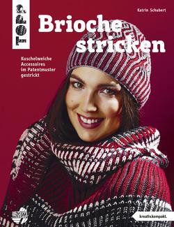Brioche stricken (kreativ.kompakt.) von Schubert,  Katrin