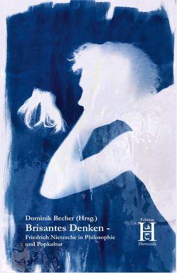 Brisantes Denken − Friedrich Nietzsche in Philosophie und Popkultur von Becher,  Dominik