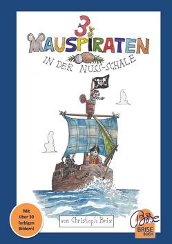 BriseBuch / Drei Mauspiraten in der Nussschale von Brix,  Christoph
