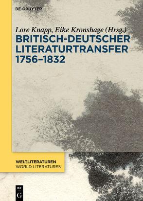 Britisch-deutscher Literaturtransfer 1756–1832 von Knapp,  Lore, Kronshage,  Eike