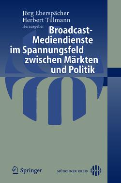 Broadcast-Mediendienste im Spannungsfeld zwischen Märkten und Politik von Eberspächer,  Jörg, Tillmann,  Herbert