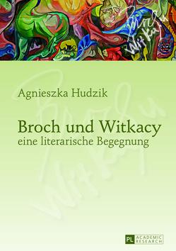 Broch und Witkacy – eine literarische Begegnung von Hudzik,  Agnieszka