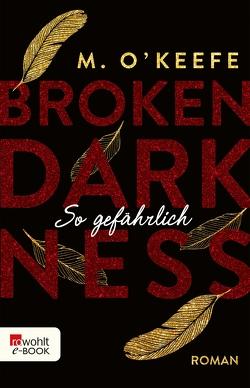 Broken Darkness. So gefährlich von Koonen,  Angela, O'Keefe,  M.