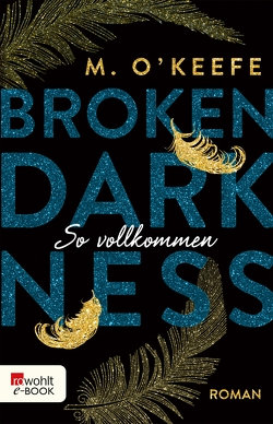Broken Darkness. So vollkommen von Koonen,  Angela, O'Keefe,  M.