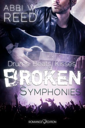 Broken Symphonies: Drums. Beats. Kisses von Reed,  Abbi W.