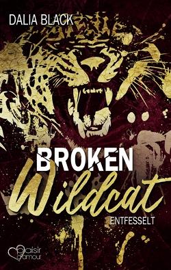 Broken Wildcat: Entfesselt von Black,  Dalia