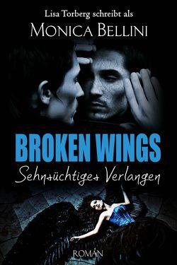 Broken Wings: Sehnsüchtiges Verlangen von Bellini,  Monica, Torberg,  Lisa