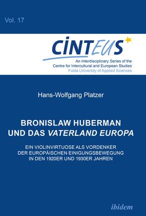 Bronislaw Huberman und das Vaterland Europa von Hentges,  Gudrun, Hinnenkamp,  Volker, Honer,  Anne, Platzer,  Hans-Wolfgang