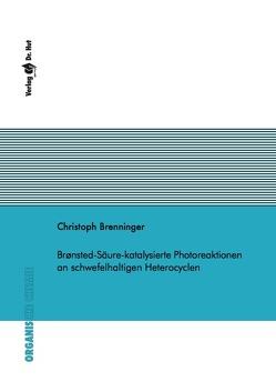 Brønsted-Säure-katalysierte Photoreaktionen an schwefelhaltigen Heterocyclen von Brenninger,  Christoph