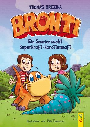 Bronti – Ein Saurier sucht Superkraft-Karottensaft von Brezina,  Thomas, Tambuscio,  Pablo