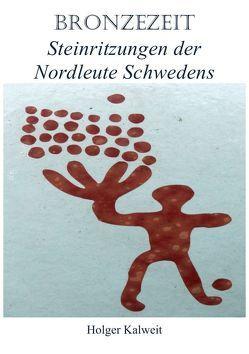 Bronzezeit – Steinritzungen der Nordleute Schwedens von Kalweit,  Holger