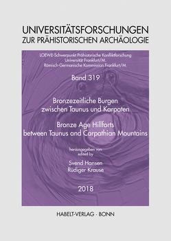 Bronzezeitliche Burgen zwischen Taunus und Karpaten | Bronze Age Hillforts between Taunus and Carpathian Mountains von Hansen,  Svend, Krause,  Rüdiger
