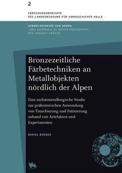 Bronzezeitliche Färbetechniken an Metallobjekten nördlich der Alpen von Berger,  Daniel, Meller,  Harald