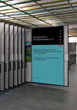 Broschüre Nr. 2 des Kunstsammler e.V.: Öffentliche Anhörung zum Kulturgutschutzgesetz (KGSG) im Kulturausschuss der Bundesregierung am 13. April 2016 von Falckenberg,  Harald
