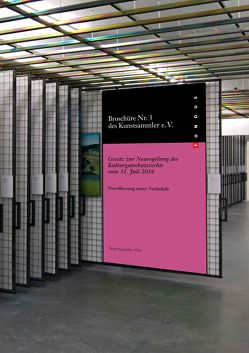 Broschüre Nr. 3 des Kunstsammler e.V.: Gesetz zur Neuregelung des Kulturgutschutzrechts vom 31. Juli 2016 von Falckenberg,  Harald, Fromm,  Hartmut, Kriesel,  Tilman