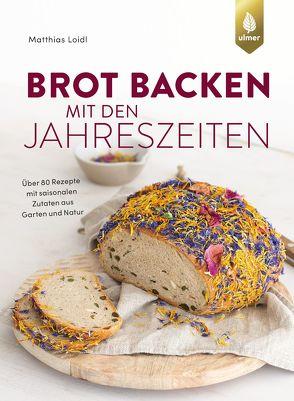 Brot backen mit den Jahreszeiten von Loidl,  Matthias