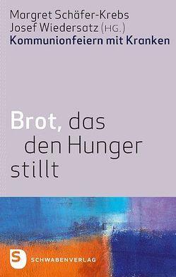 Brot, das den Hunger stillt von Schäfer-Krebs,  Margret, Wiedersatz,  Josef