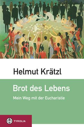 Brot des Lebens von Krätzl,  Helmut
